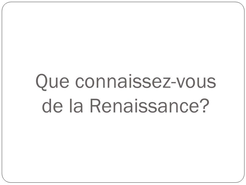 Que connaissez-vous de la Renaissance