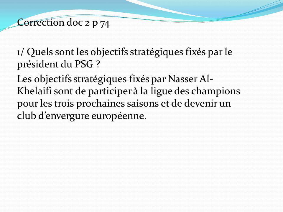 Correction doc 2 p 74 1/ Quels sont les objectifs stratégiques fixés par le président du PSG