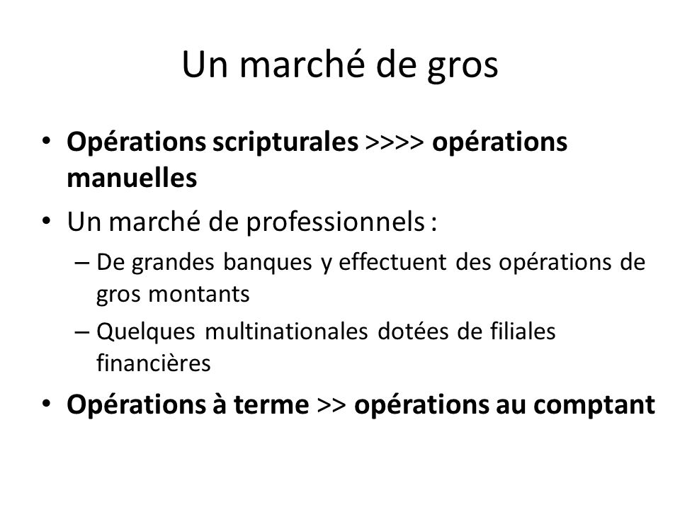 Un marché de gros Opérations scripturales >>>> opérations manuelles. Un marché de professionnels :