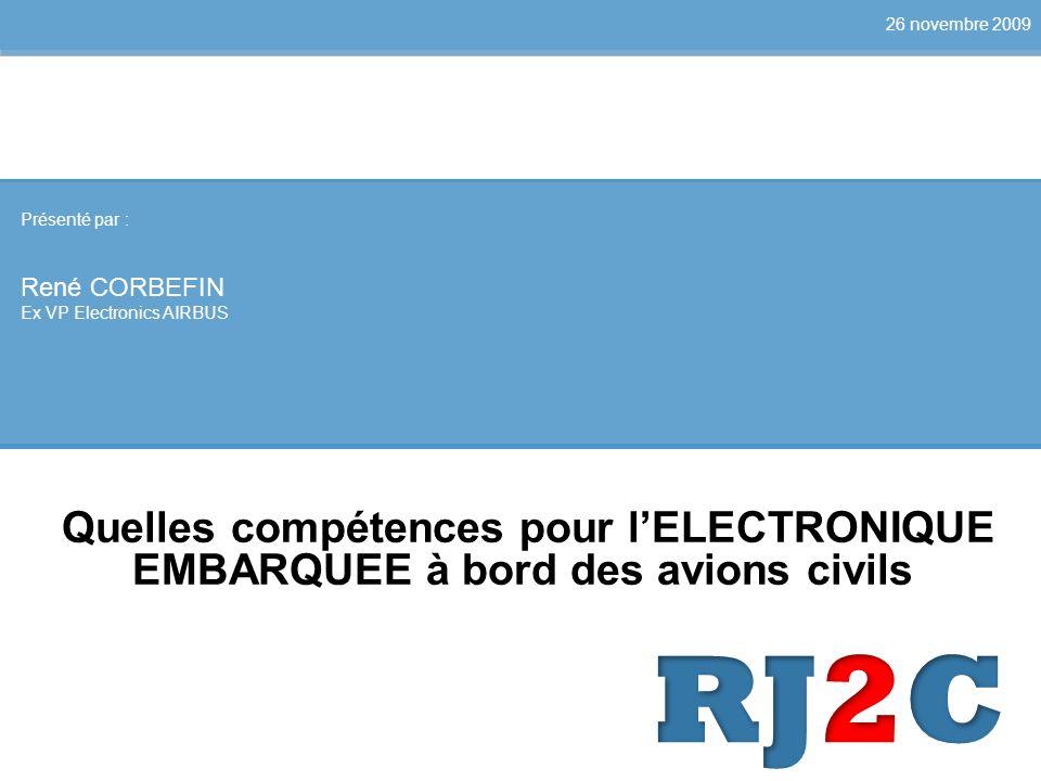 26 novembre 2009 Présenté par : René CORBEFIN. Ex VP Electronics AIRBUS.