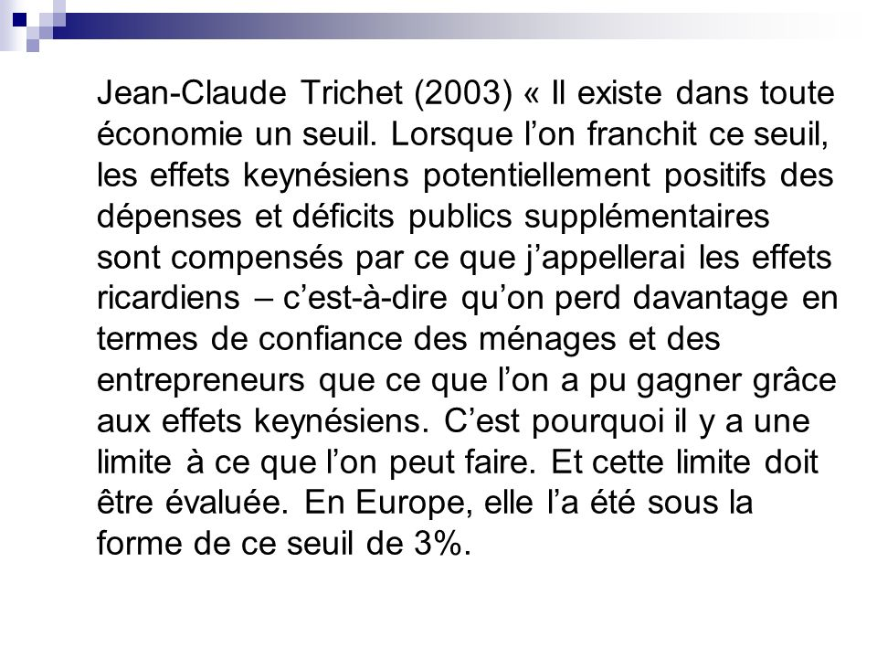 Jean-Claude Trichet (2003) « Il existe dans toute économie un seuil