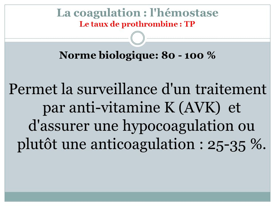 La coagulation : l hémostase Le taux de prothrombine : TP