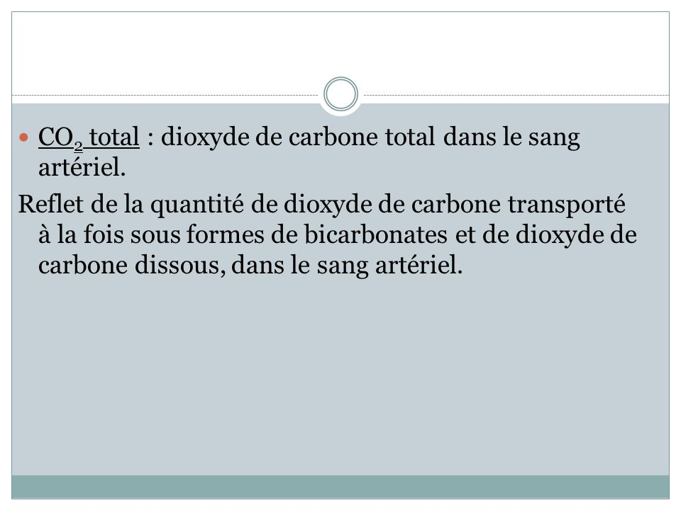 CO2 total : dioxyde de carbone total dans le sang artériel.