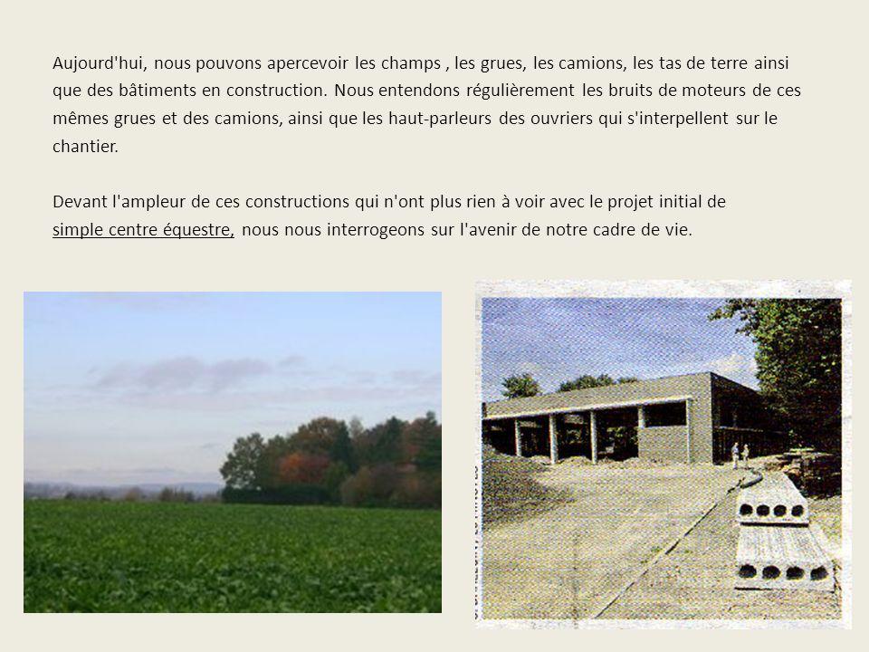 Aujourd hui, nous pouvons apercevoir les champs , les grues, les camions, les tas de terre ainsi