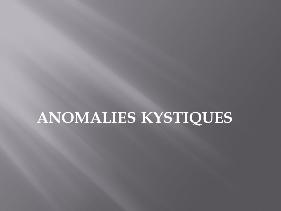 ANOMALIES KYSTIQUES