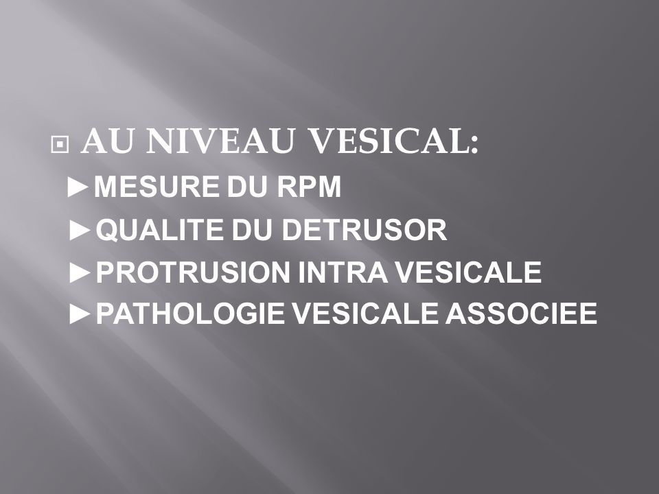 AU NIVEAU VESICAL: ►MESURE DU RPM ►QUALITE DU DETRUSOR