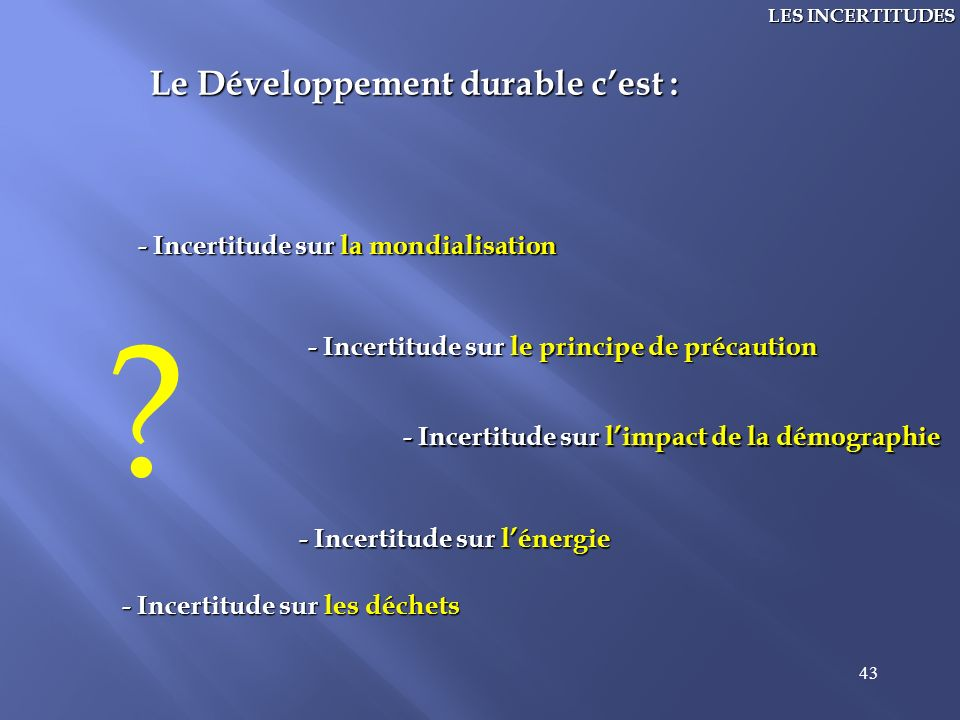 Le Développement durable c'est : - Incertitude sur la mondialisation