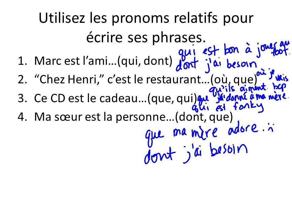 Utilisez les pronoms relatifs pour écrire ses phrases.