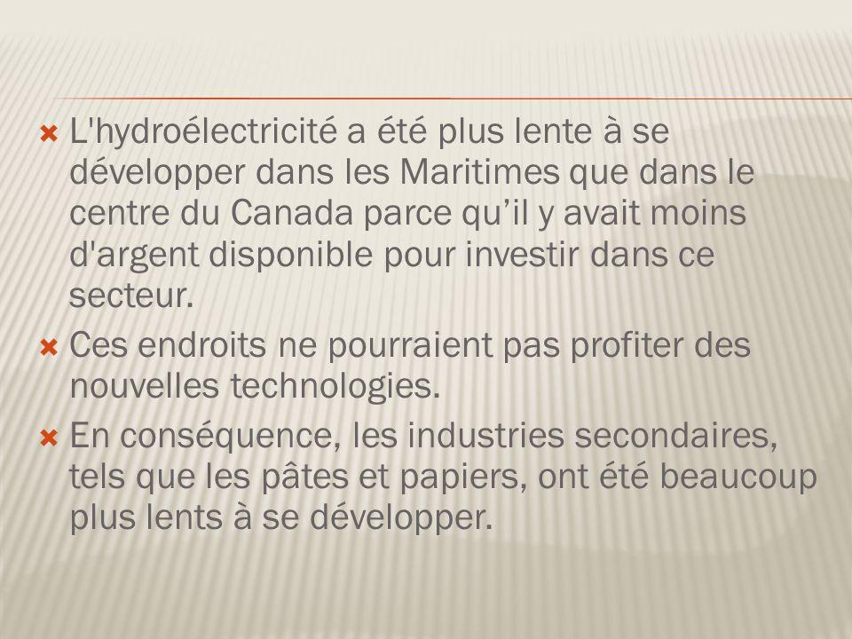 L hydroélectricité a été plus lente à se développer dans les Maritimes que dans le centre du Canada parce qu'il y avait moins d argent disponible pour investir dans ce secteur.