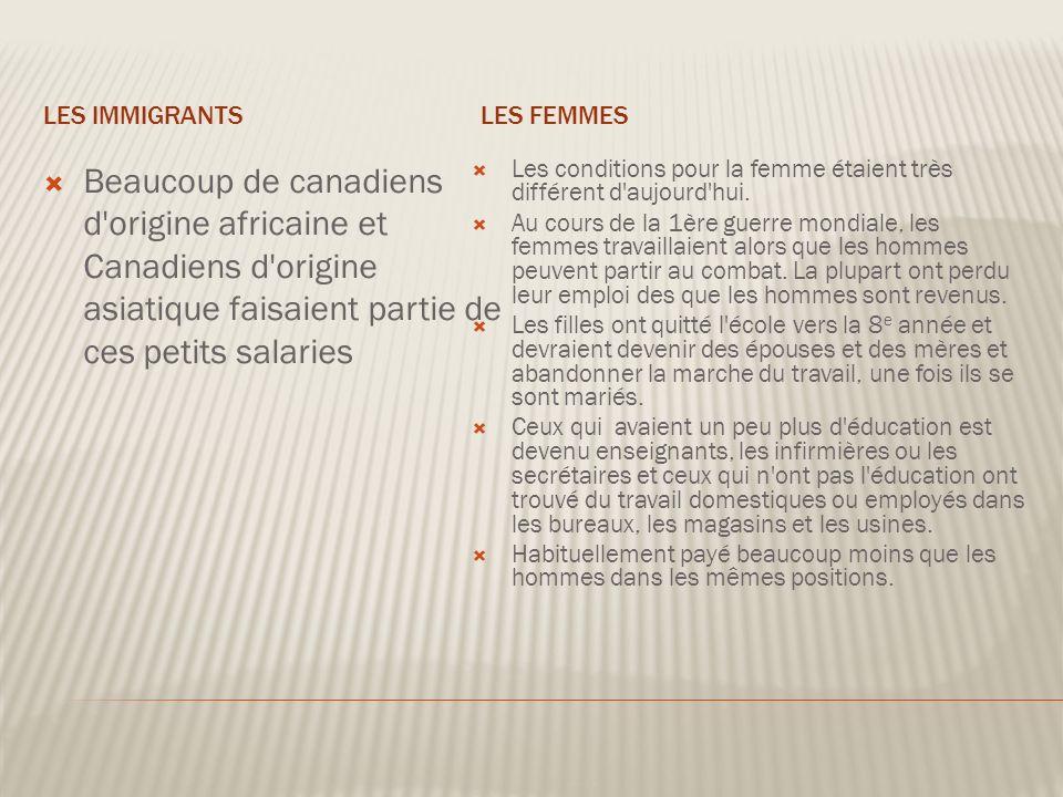 Les immigrants Les femmes. Beaucoup de canadiens d origine africaine et Canadiens d origine asiatique faisaient partie de ces petits salaries.