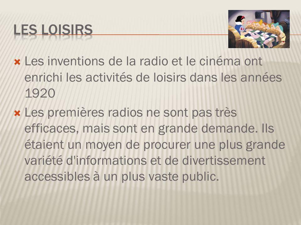 Les loisirs Les inventions de la radio et le cinéma ont enrichi les activités de loisirs dans les années 1920.