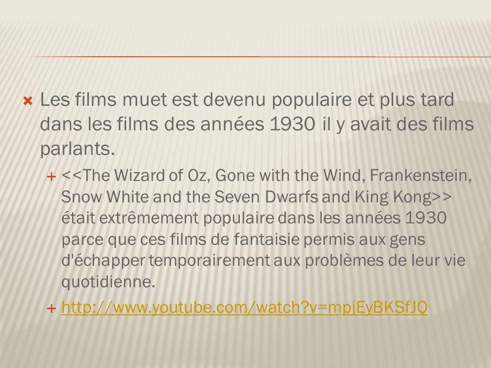 Les films muet est devenu populaire et plus tard dans les films des années 1930 il y avait des films parlants.