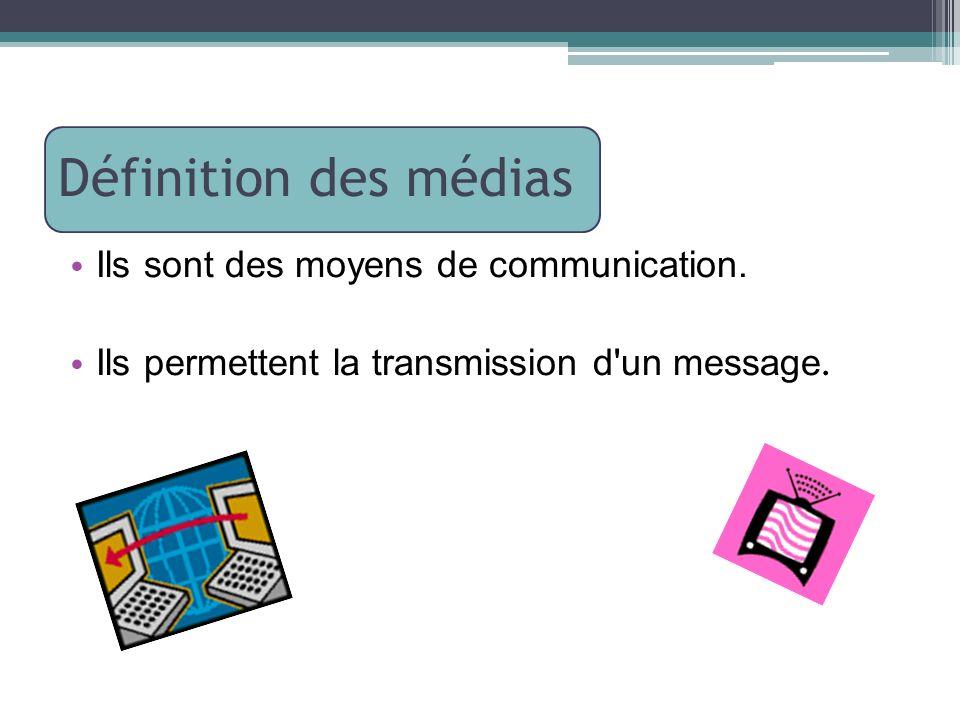 Définition des médias Ils sont des moyens de communication.