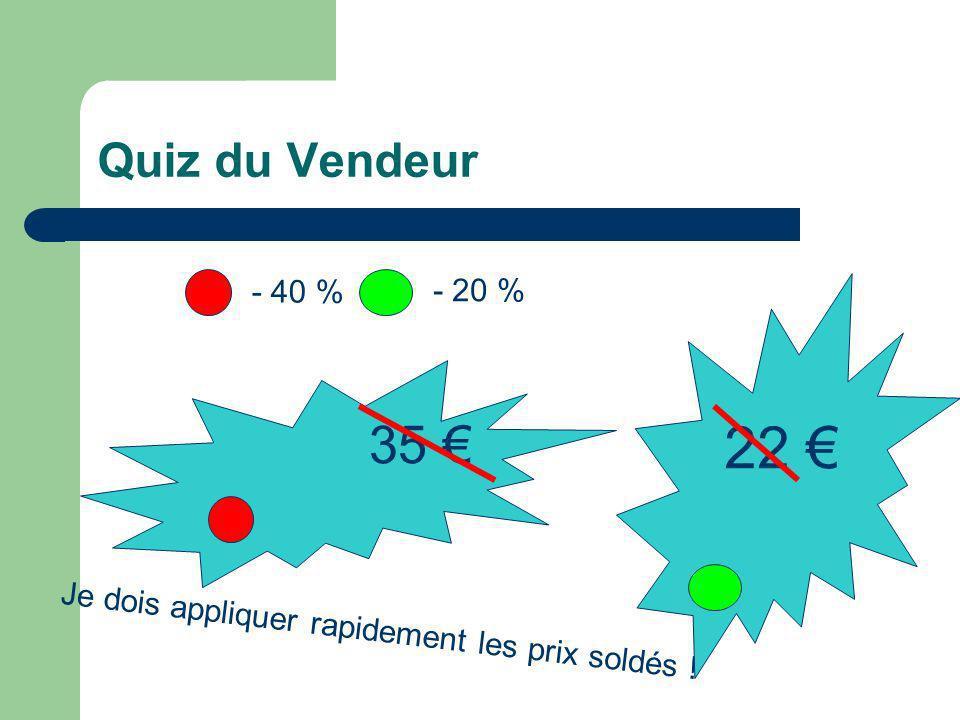 Quiz du Vendeur - 40 % - 20 % 22 € 35 € Je dois appliquer rapidement les prix soldés !