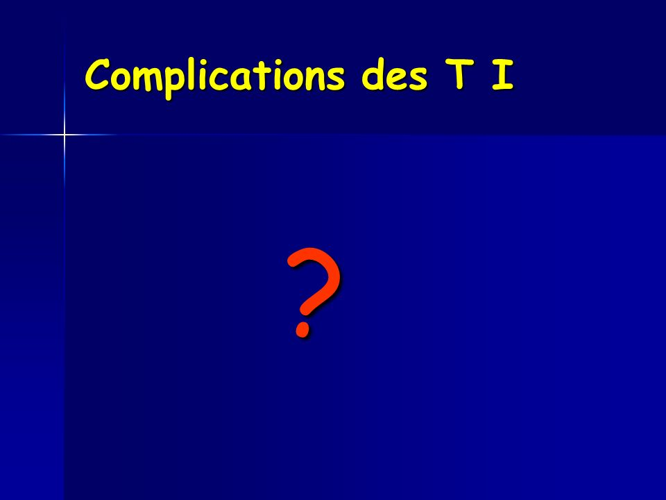 Complications des T I