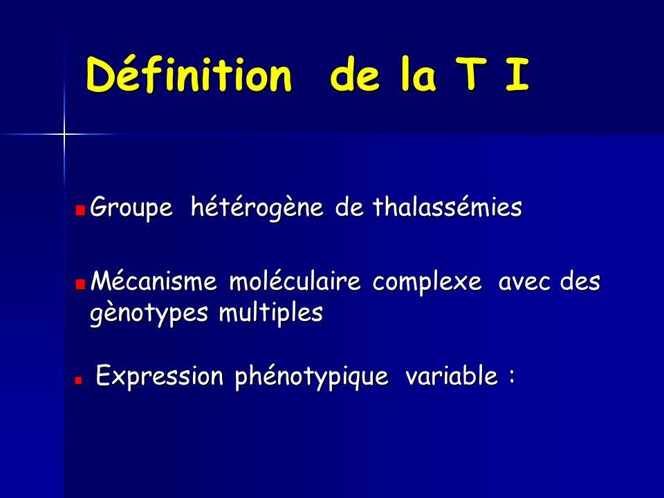 Définition de la T I Groupe hétérogène de thalassémies