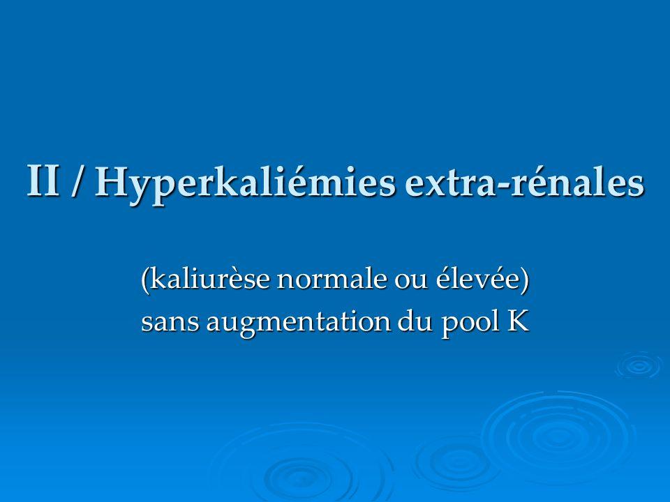 II / Hyperkaliémies extra-rénales
