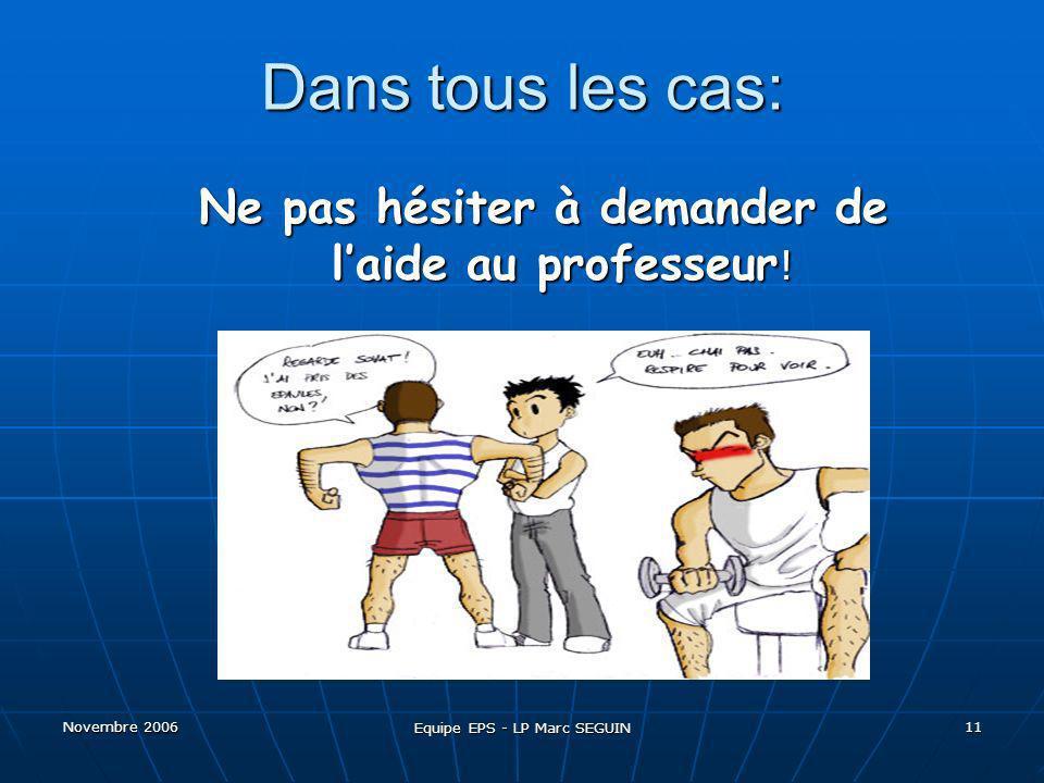 Dans tous les cas: Ne pas hésiter à demander de l'aide au professeur!