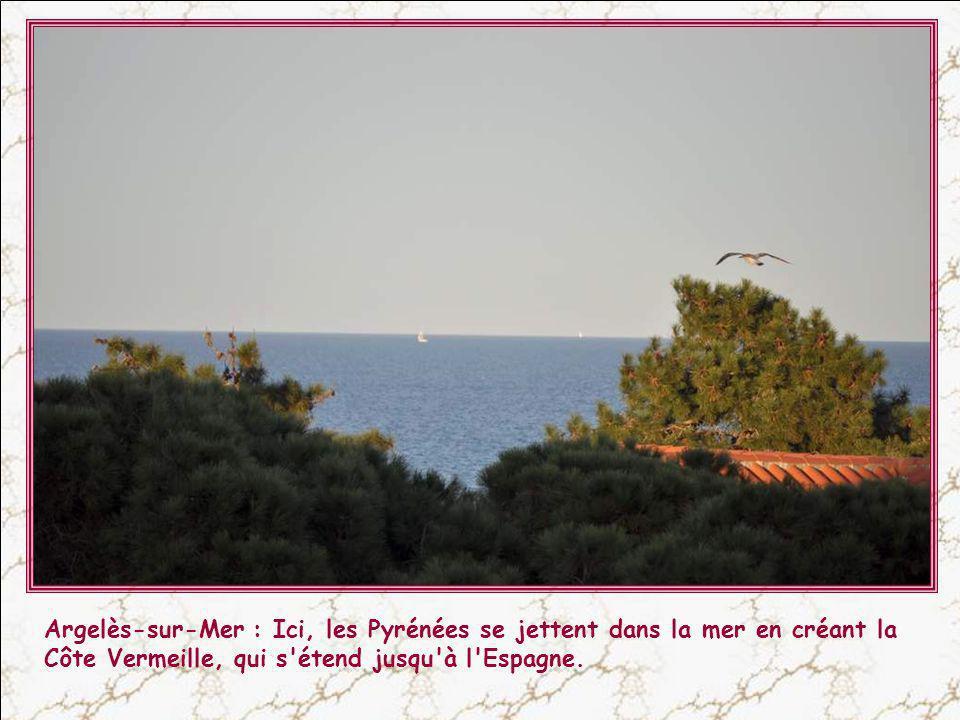 Argelès-sur-Mer : Ici, les Pyrénées se jettent dans la mer en créant la Côte Vermeille, qui s étend jusqu à l Espagne.