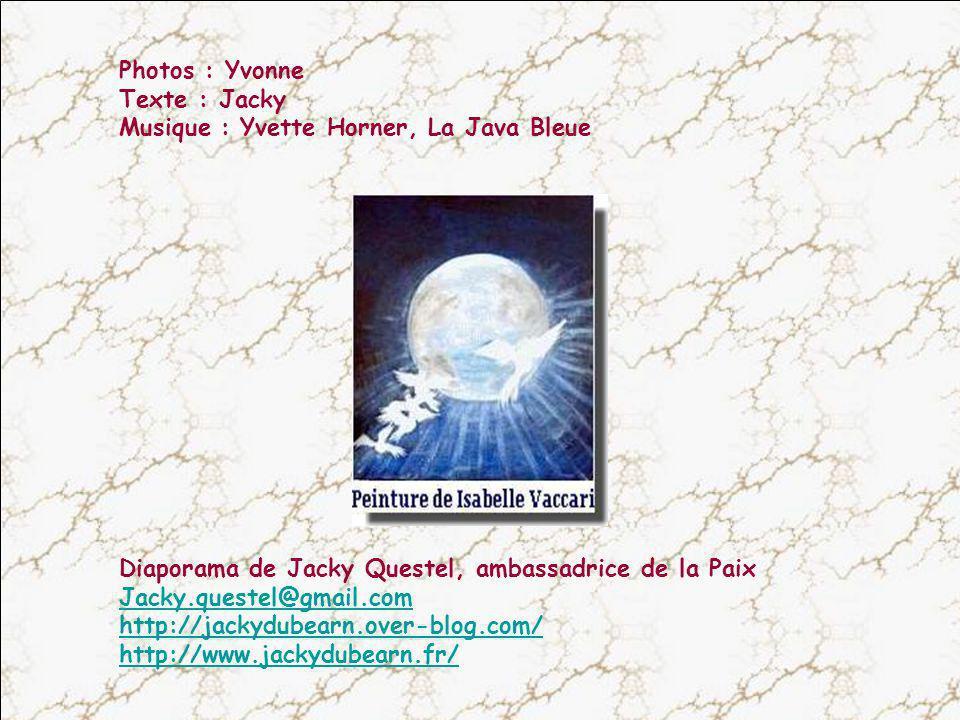 Photos : Yvonne Texte : Jacky. Musique : Yvette Horner, La Java Bleue. Diaporama de Jacky Questel, ambassadrice de la Paix.