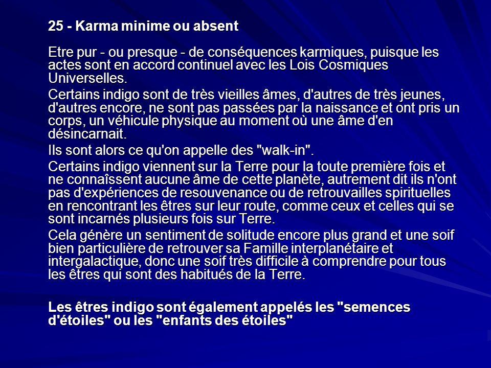 25 - Karma minime ou absent Etre pur - ou presque - de conséquences karmiques, puisque les actes sont en accord continuel avec les Lois Cosmiques Universelles.