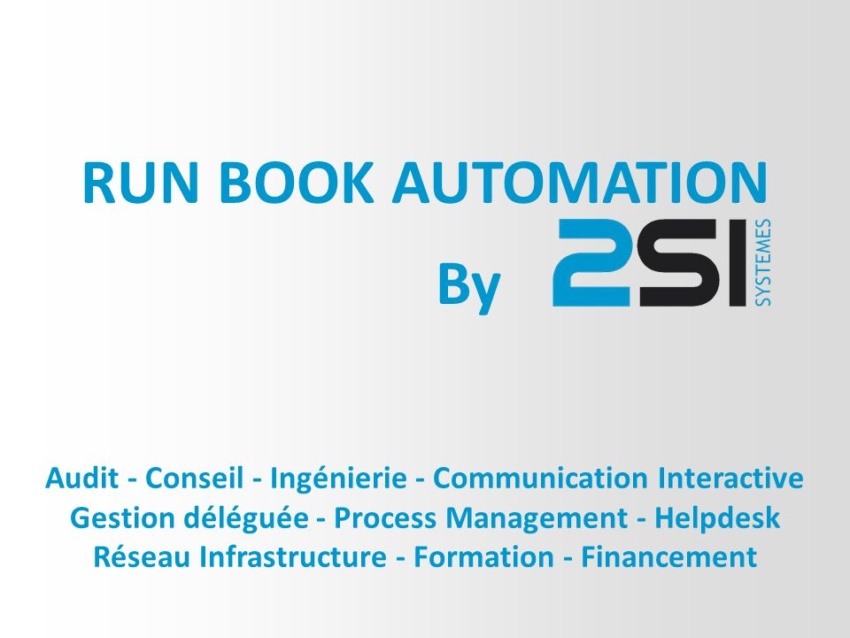 RUN BOOK AUTOMATION By. Audit - Conseil - Ingénierie - Communication Interactive. Gestion déléguée - Process Management - Helpdesk.