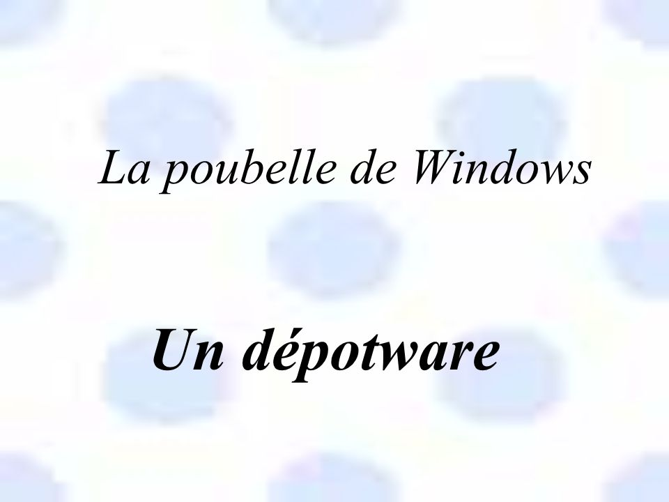 La poubelle de Windows Un dépotware
