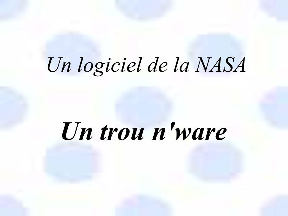 Un logiciel de la NASA Un trou n ware