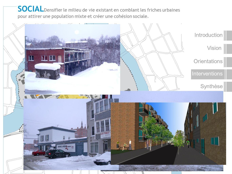 SOCIALDensifier le milieu de vie existant en comblant les friches urbaines pour attirer une population mixte et créer une cohésion sociale.