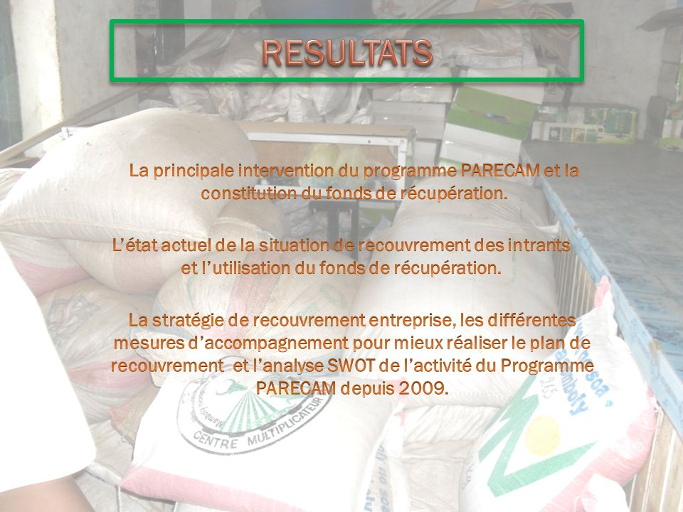 RESULTATS La principale intervention du programme PARECAM et la constitution du fonds de récupération.