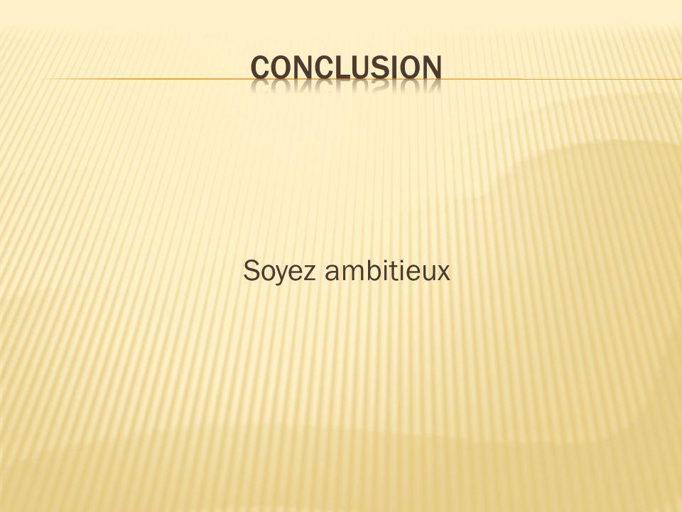 Conclusion Soyez ambitieux