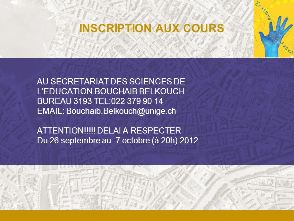 INSCRIPTION AUX COURS AU SECRETARIAT DES SCIENCES DE L'EDUCATION:BOUCHAIB BELKOUCH. BUREAU 3193 TEL:022 379 90 14.