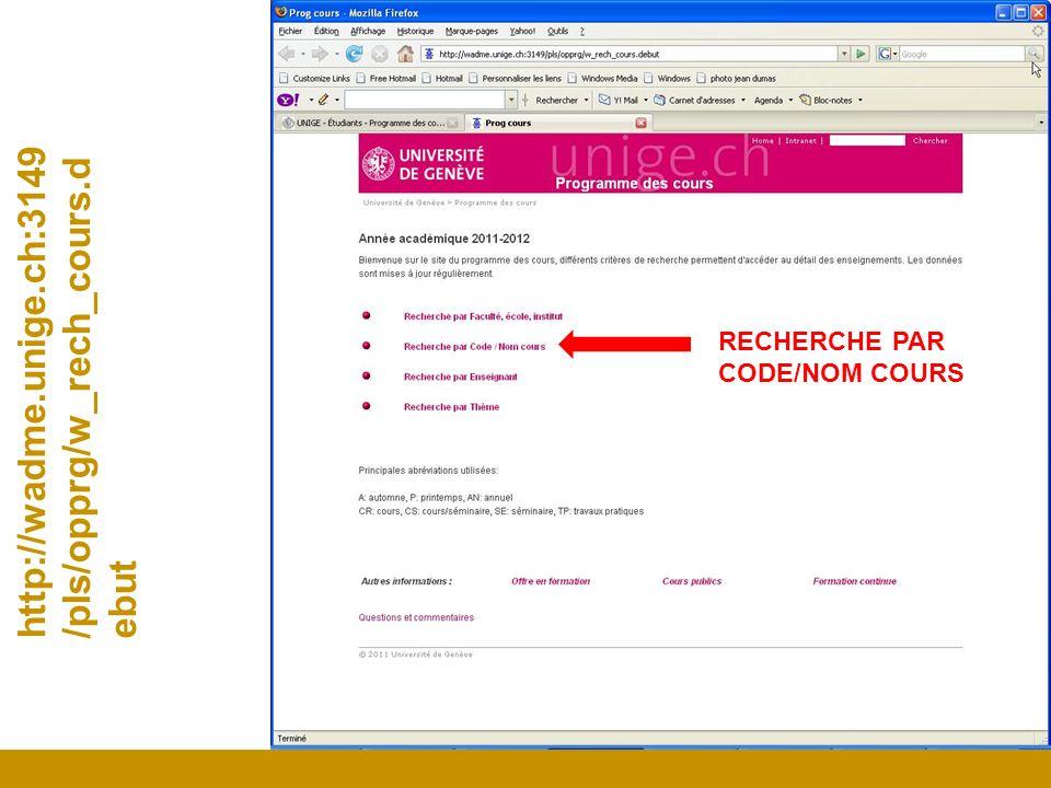 http://wadme.unige.ch:3149/pls/opprg/w_rech_cours.debut RECHERCHE PAR CODE/NOM COURS