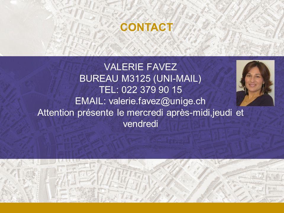 CONTACT VALERIE FAVEZ BUREAU M3125 (UNI-MAIL) TEL: 022 379 90 15