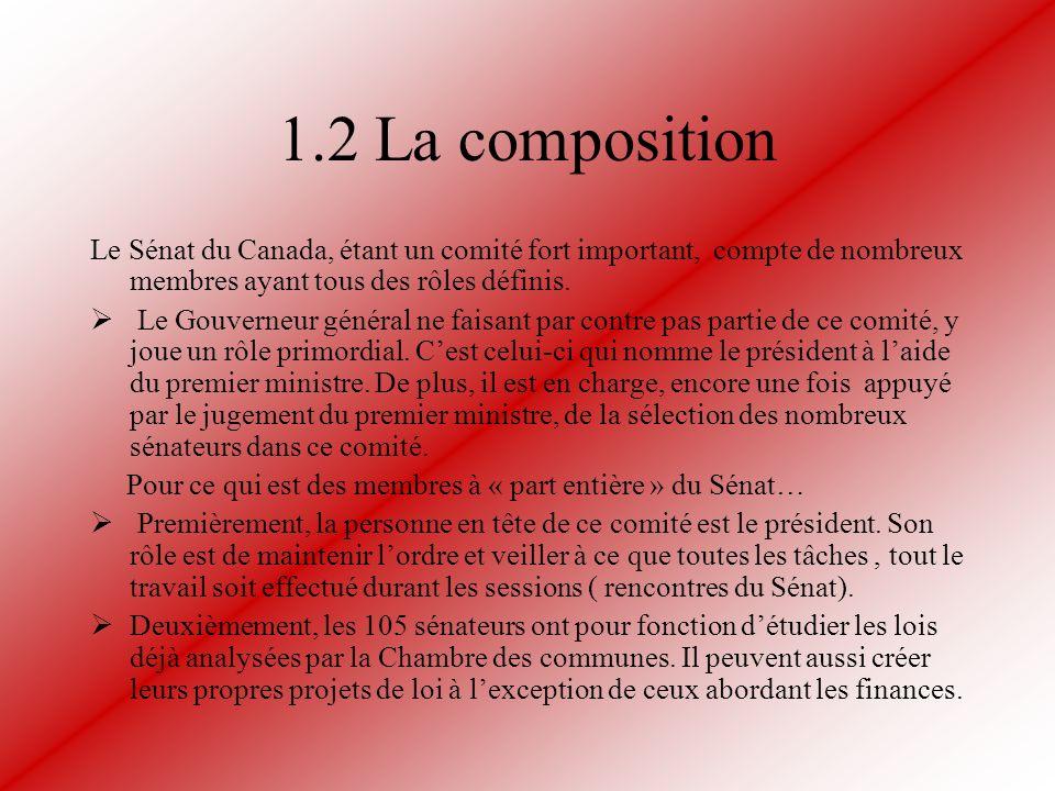 1.2 La composition Le Sénat du Canada, étant un comité fort important, compte de nombreux membres ayant tous des rôles définis.