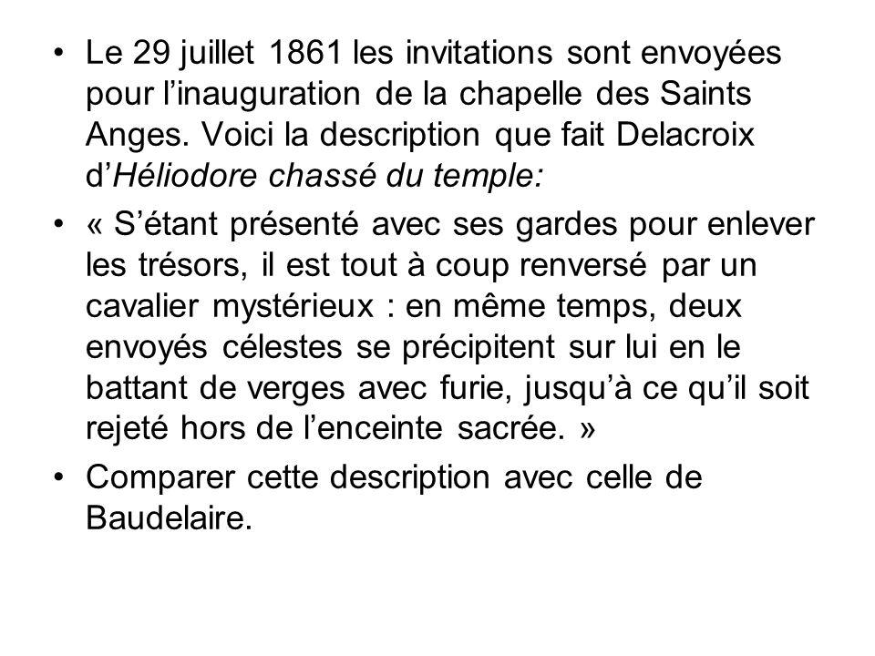 Le 29 juillet 1861 les invitations sont envoyées pour l'inauguration de la chapelle des Saints Anges. Voici la description que fait Delacroix d'Héliodore chassé du temple: