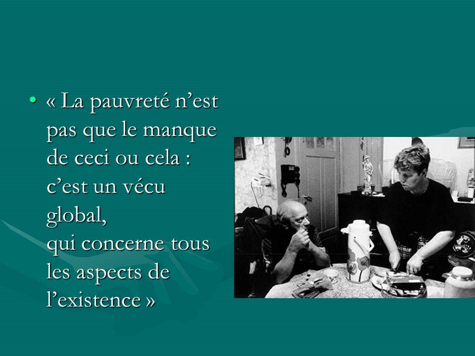« La pauvreté n'est pas que le manque de ceci ou cela : c'est un vécu global, qui concerne tous les aspects de l'existence »