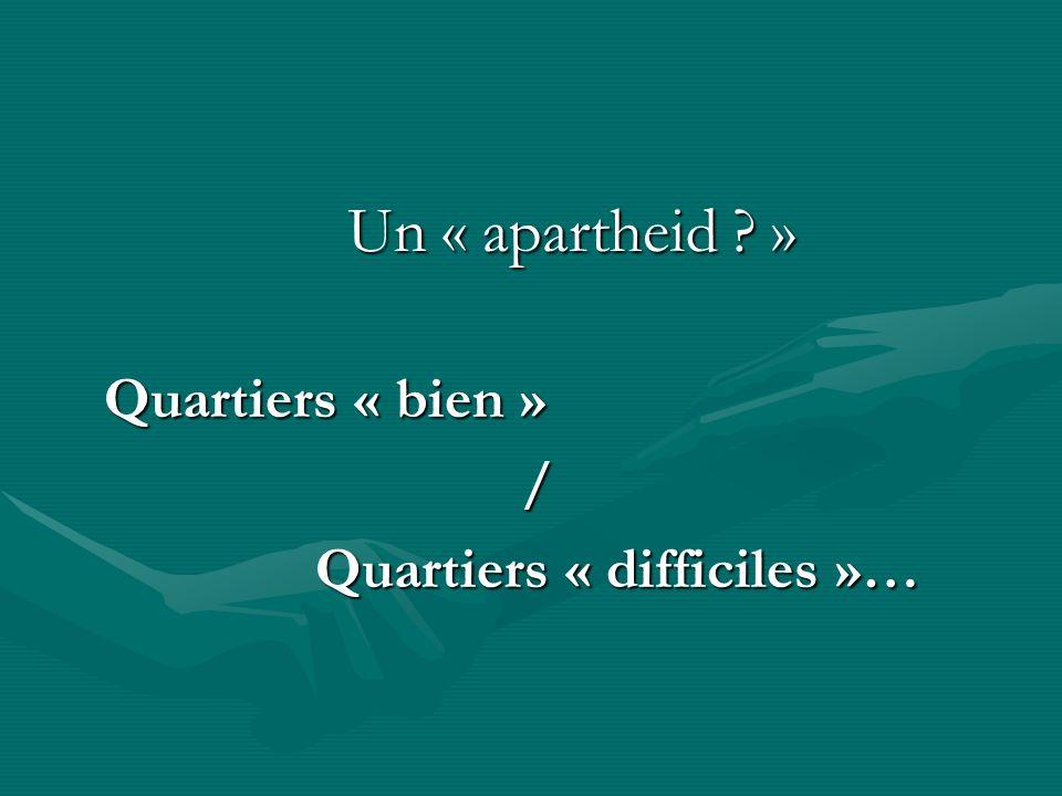 Un « apartheid » Quartiers « bien » / Quartiers « difficiles »…