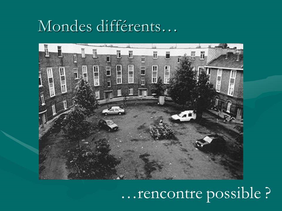 Mondes différents… …rencontre possible