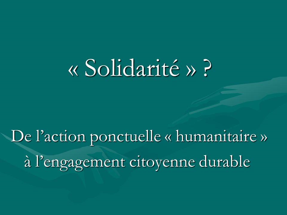 « Solidarité » De l'action ponctuelle « humanitaire »