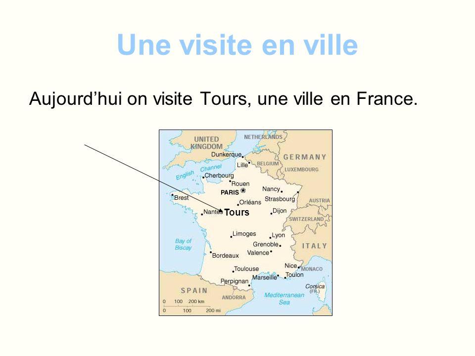 Une visite en ville Aujourd'hui on visite Tours, une ville en France.