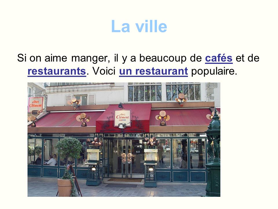 La ville Si on aime manger, il y a beaucoup de cafés et de restaurants.