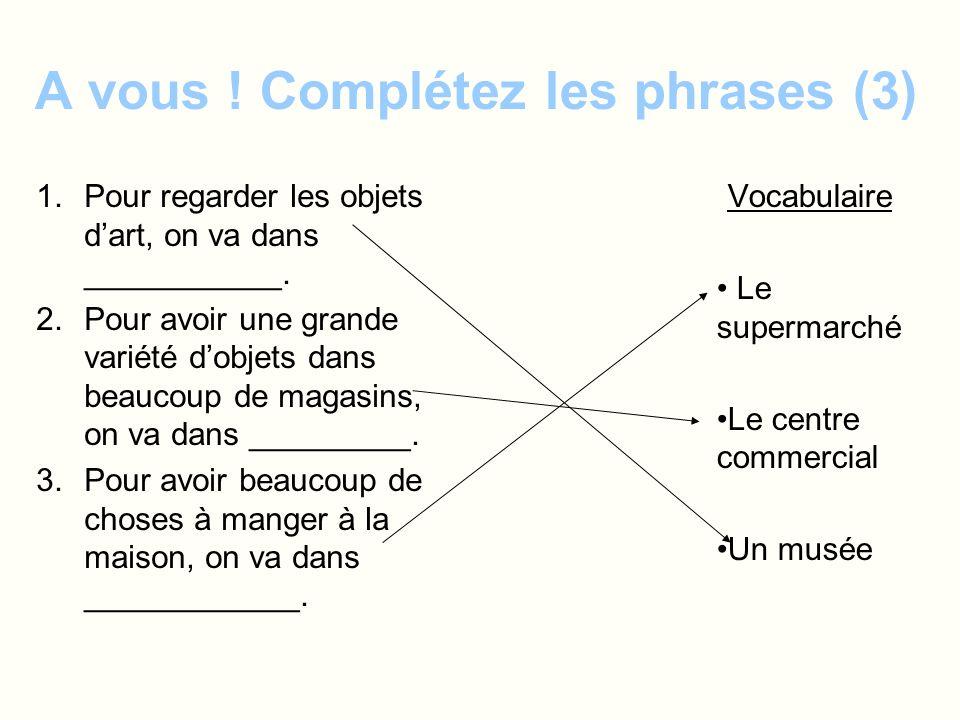 A vous ! Complétez les phrases (3)