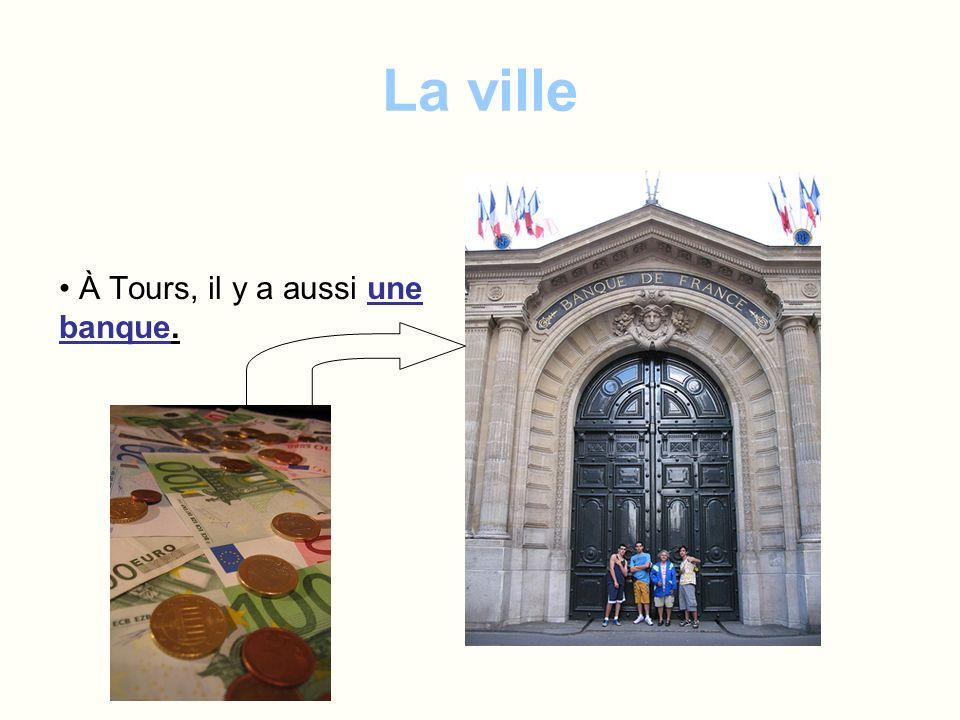 La ville À Tours, il y a aussi une banque.