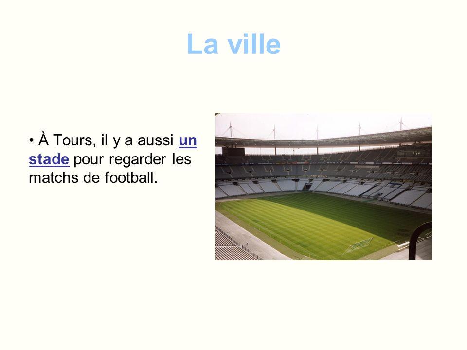 La ville À Tours, il y a aussi un stade pour regarder les matchs de football.