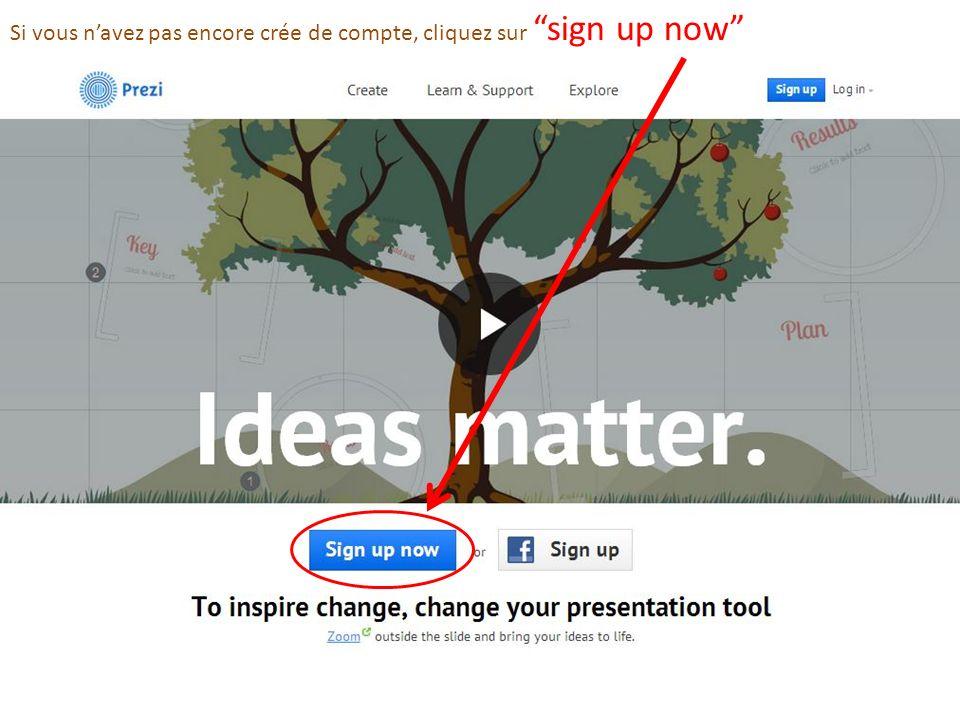 Si vous n'avez pas encore crée de compte, cliquez sur sign up now