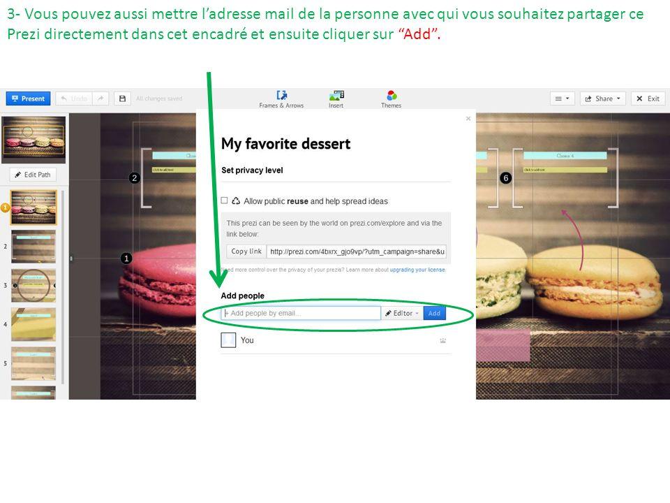 3- Vous pouvez aussi mettre l'adresse mail de la personne avec qui vous souhaitez partager ce Prezi directement dans cet encadré et ensuite cliquer sur Add .