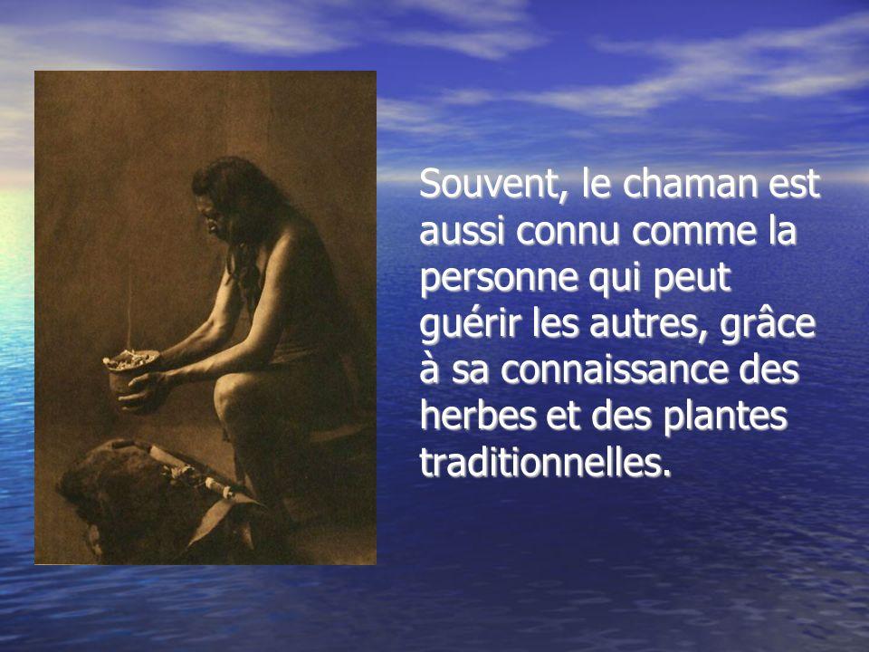 Souvent, le chaman est aussi connu comme la personne qui peut guérir les autres, grâce à sa connaissance des herbes et des plantes traditionnelles.