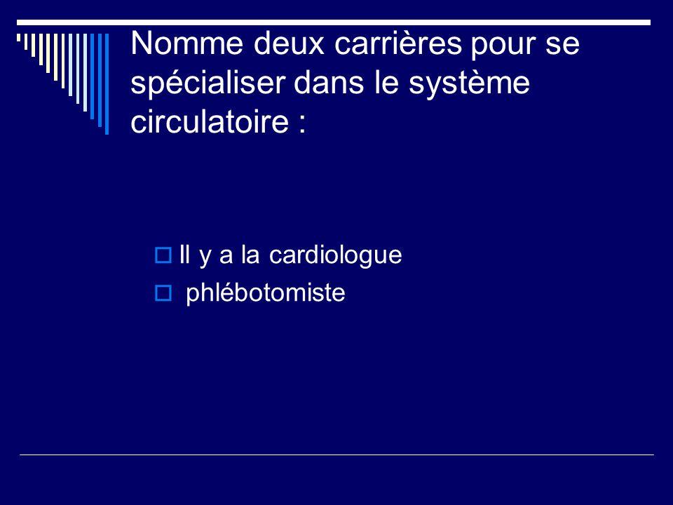 Nomme deux carrières pour se spécialiser dans le système circulatoire :