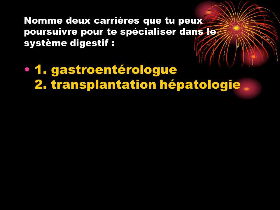 1. gastroentérologue 2. transplantation hépatologie